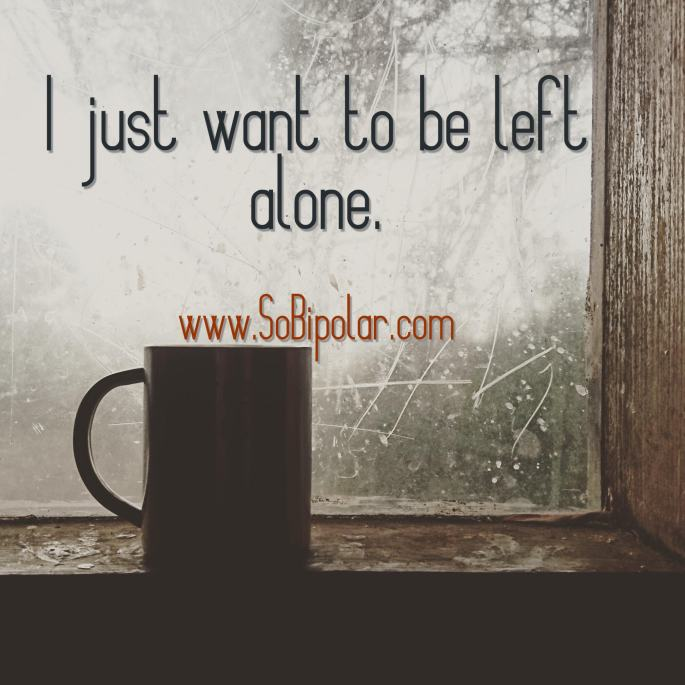 i just want to be left alone